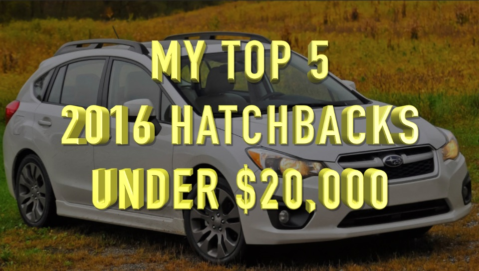 My Top 5 Hatchbacks Under $20,000 on Everyman Driver